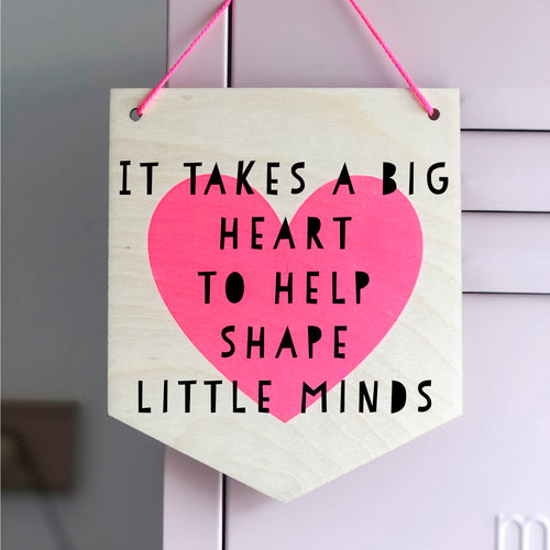 Thank You Teacher 'It Takes A Big Heart To Help Shape Little Minds' Wooden Wall Plaque