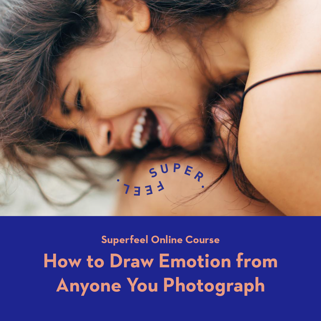 Superfeel Online Course: How to Draw Emotion from Anyone You Photograph