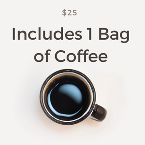 $25 Includes 1 Bag of Coffee (Light / Medium Roast)
