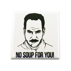 No Soup For You Magnet - UNMASKED Horror & Punk Patches and Decor