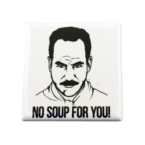 No Soup For You Magnet - UNMASKED