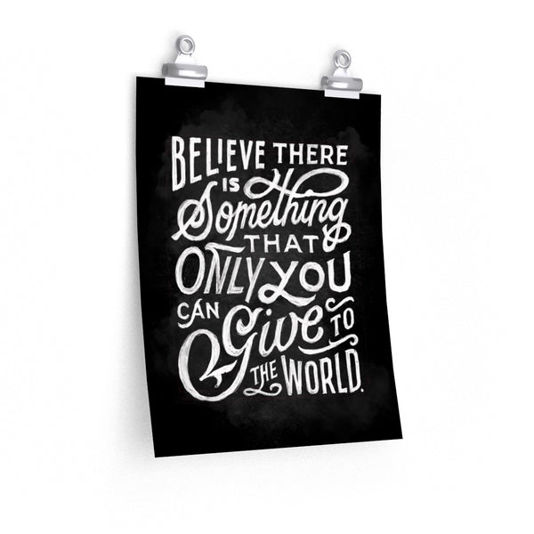 Believe There Is Something Only You Can Give The World - Black Print