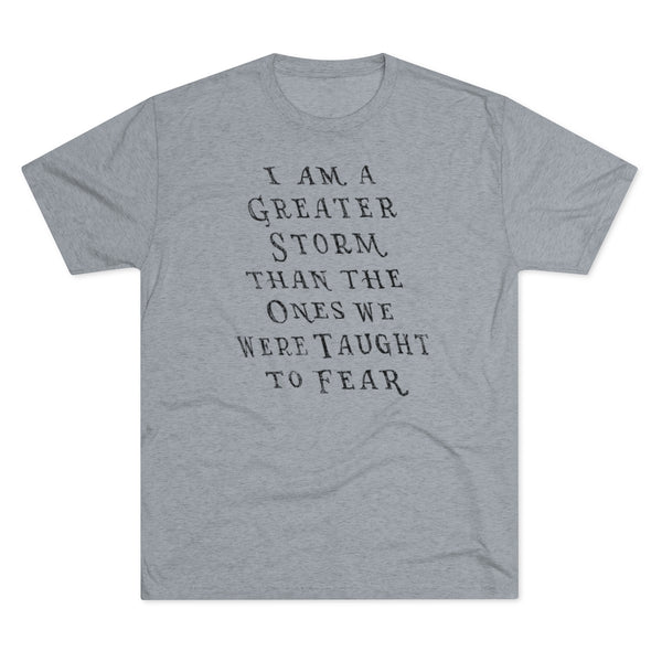 I Am A Greater Storm — Tri-Blend Tee