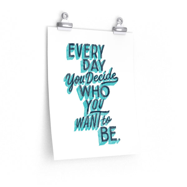 Every Day You Decide — Print