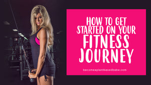 Getting Started on Your Fitness Journey (Part 2 of 3)