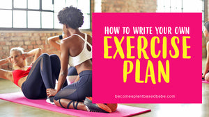 How To Write Your Own Exercise Plan (part 2 of 3)