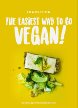 Transition - The Easiest Way To Go Vegan - Plant Based Babes