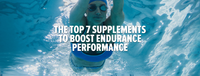 The Top 7 Supplements to Boost Endurance Performance