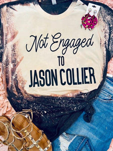 Not Engaged to Jason Collier Tee