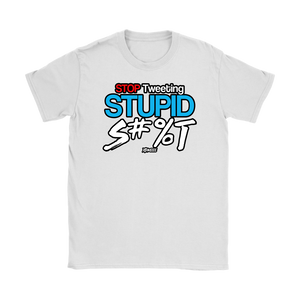 Stop Tweeting Stupid S#%t T-shirt