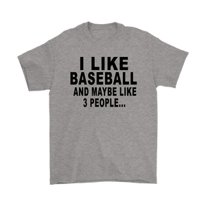 I like baseball and maybe like three people T-shirt