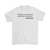 Prejudice is an emotional commitment to ignorance - Nathan Rutstein Shirt