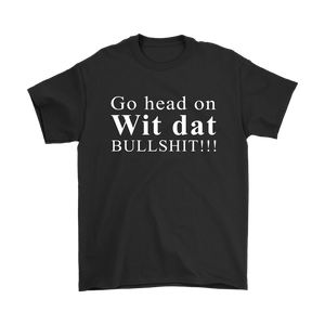 Go head on Wit dat bullshit T-shirt