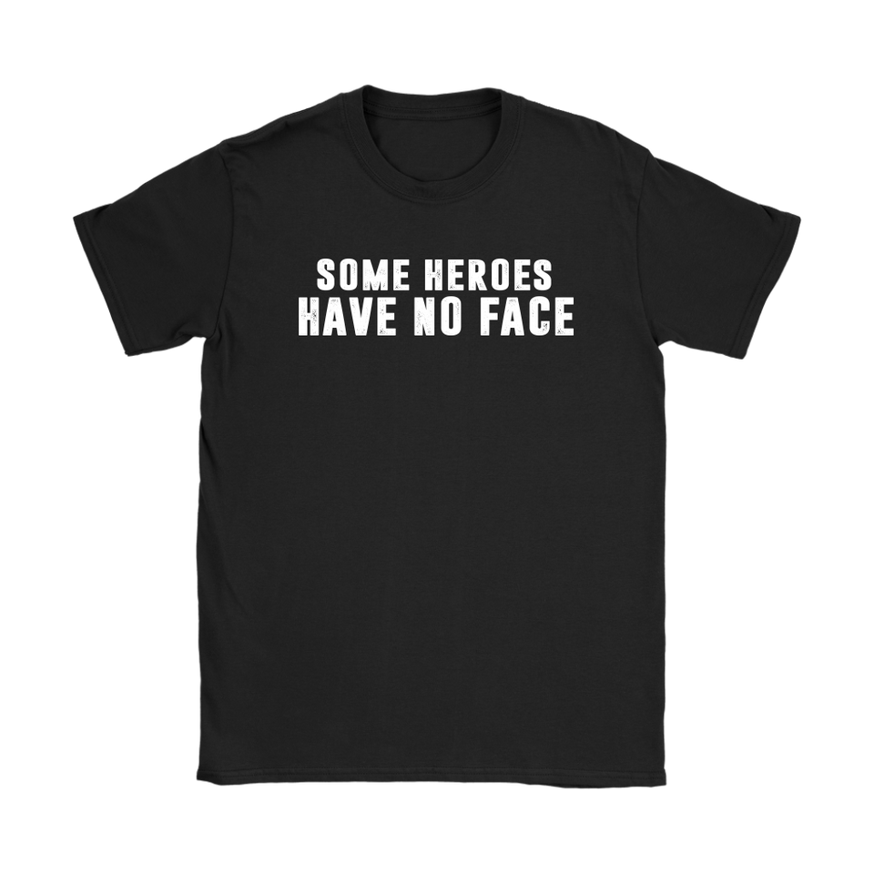 Some Heroes Have No Face T-shirt