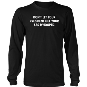 Don't Let Your President Get Your Ass Whooped T-shirt
