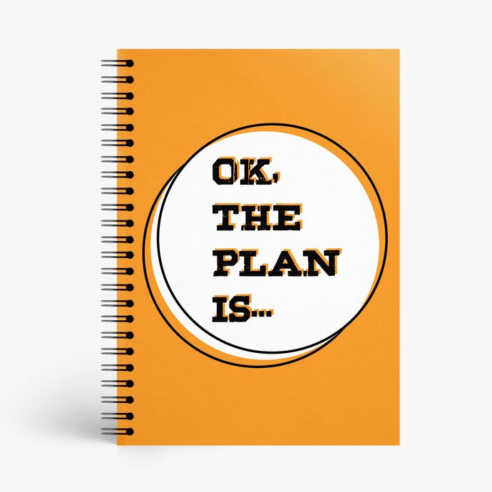 Ok, The Plan Is… Notebook - Nautankishaala