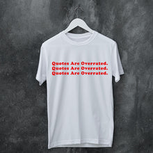 Load image into Gallery viewer, Quotes Are Overrated - T-Shirt