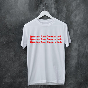 Quotes Are Overrated - T-Shirt