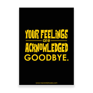 Nautankishaala - Your Feelings Are Acknowledged Poster Poster/Art Print - Quirky Designer Stationery