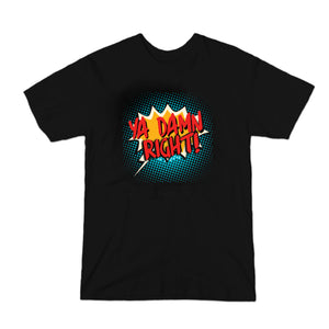 """YA DAMN RIGHT"" Full Tee"