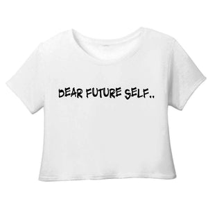 """Dear Future Self"" WHITE Crop Tee"