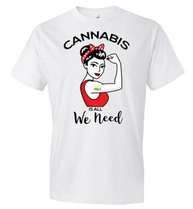Cannabis is all We Need Unisex Tee
