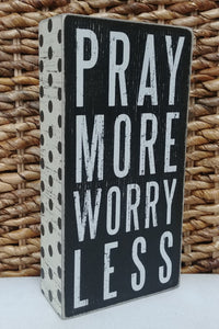 """Pray More Worry Less"" Box Sign 8"" x 4"""