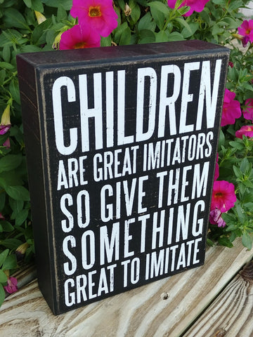 """Children Are Great Imitators"" Box Sign"