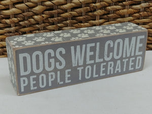 """Dogs Welcome People Tolerated"" Mini Box Sign"
