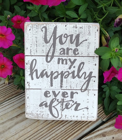 """You Are My Happily Ever After"" Box Sign 6"" x 4.5"""