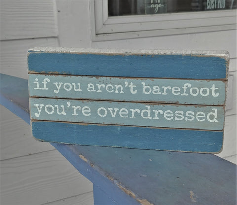 """If You Aren't Barefoot ...Overdressed"" Box Sign"