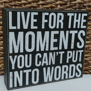"""Live For The Moments"" Box Sign 7"" x 8"""