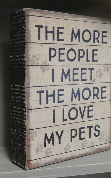 ''...The More I Love My Pets'' Box Sign 5'' x 4''