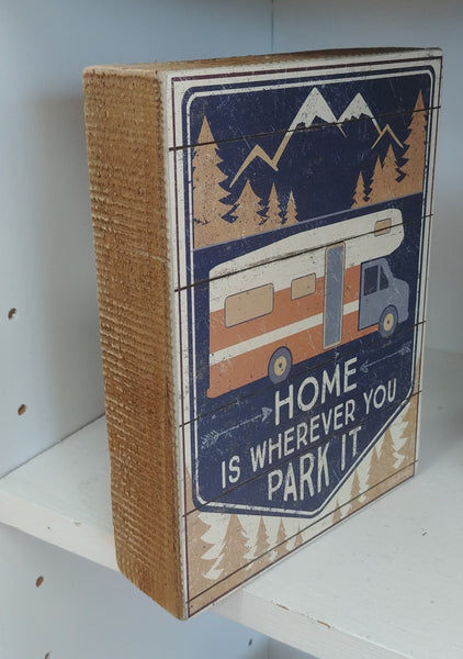 ''Home Is Wherever You Park It'' Box Sign 8'' x 6''