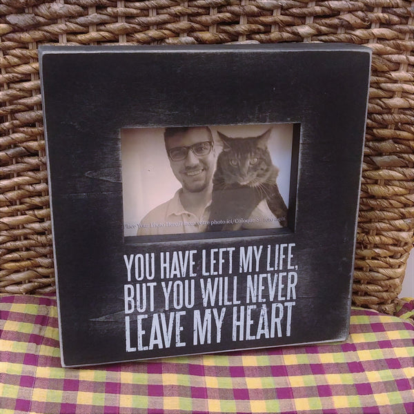 """You Will Never Leave My Heart"" Picture Frame"
