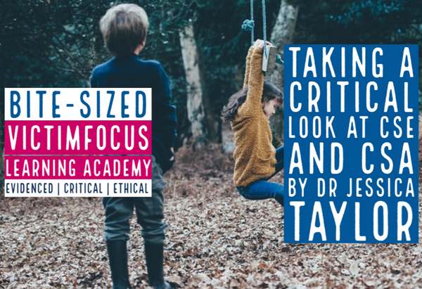 Bite-sized course - Taking a critical look at CSE and CSA by Dr Jessica Taylor