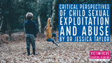 VictimFocus Academy Online Course - Critical Perspectives of Child Sexual Exploitation and Abuse