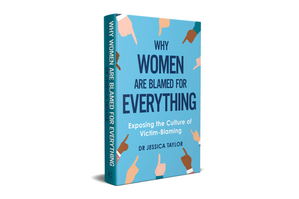 Signed and personalised hardback: Why Women Are Blamed For Everything: Exposing The Culture of Victim Blaming By Dr Jessica Taylor