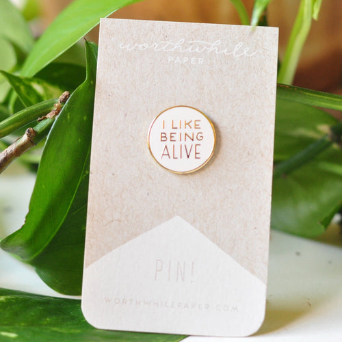 I Like Being Alive Pin