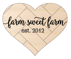 "Farm Sweet Farm with est. date (sized to fit 22x18"" Heart 1)"