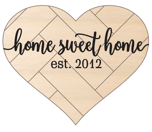 "Home Sweet Home with est. date (sized to fit 22x18"" Heart 1)"