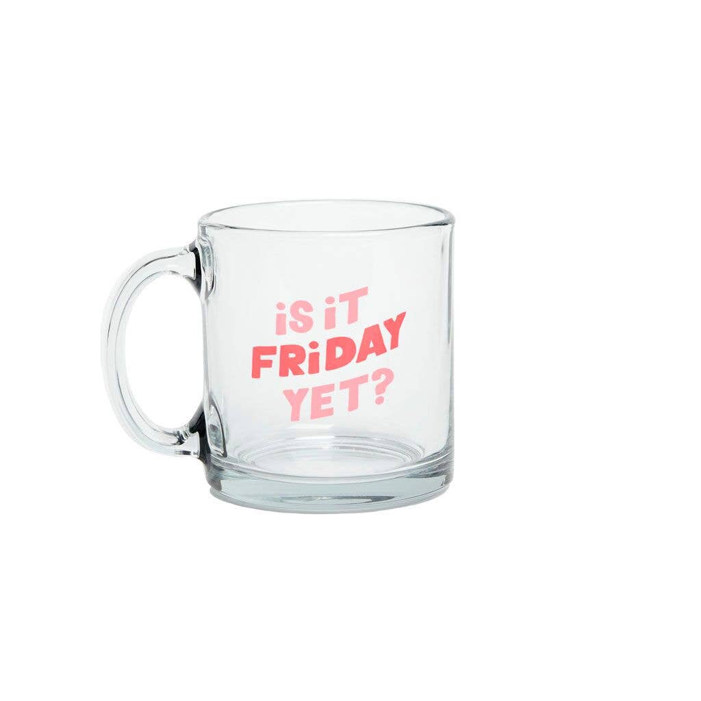 Is it Friday Yet glass mug