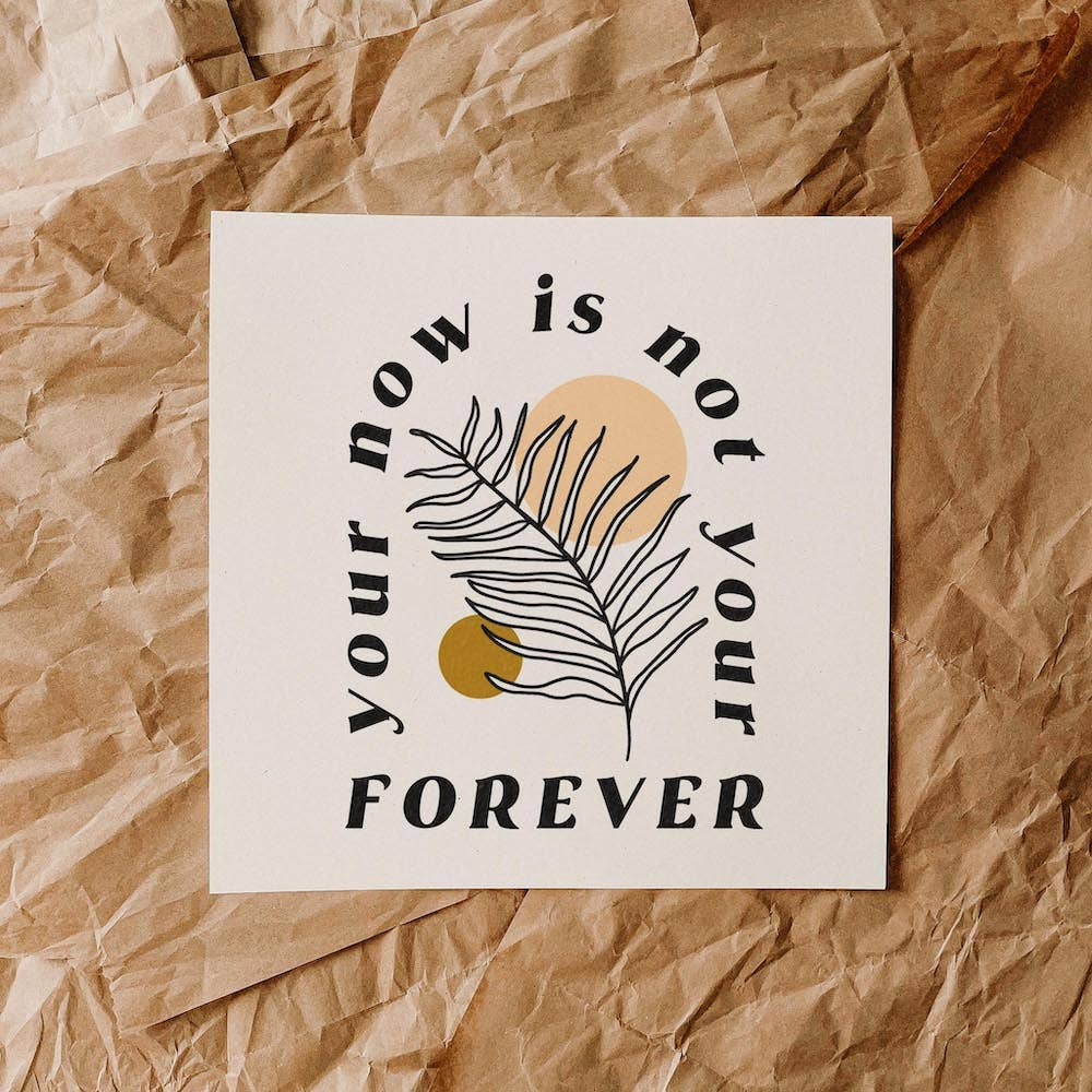 your now is not your forever print - colorbloKC