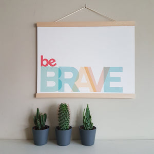 Be Brave - typographic print