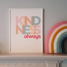 Load image into Gallery viewer, Kindness, always - bold and inspiring typographic print