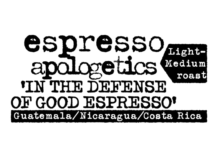 Espresso Apologetics, 'In the Defense of Good Espresso', Light-Medium Roast, Guatemala/ Nicaragua/ Costa Rica