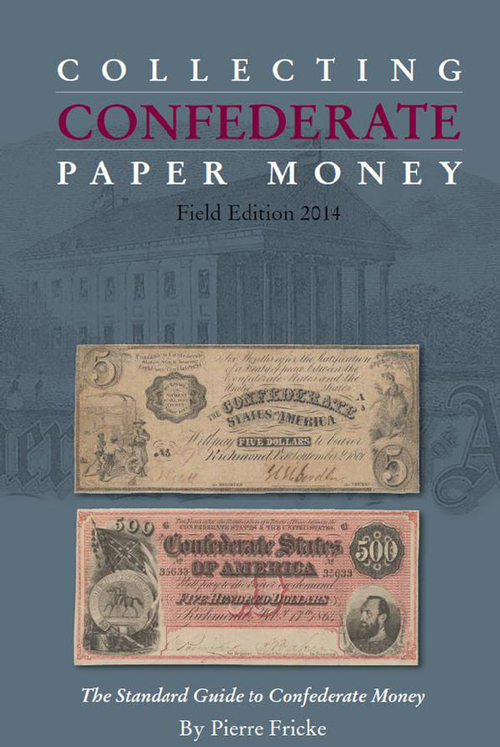 Collecting Confederate Paper Money- Field Edition 2014, The Standard Guide to Confederate Money