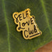 Self Love Club Enamel Pin - Urban Sprouts