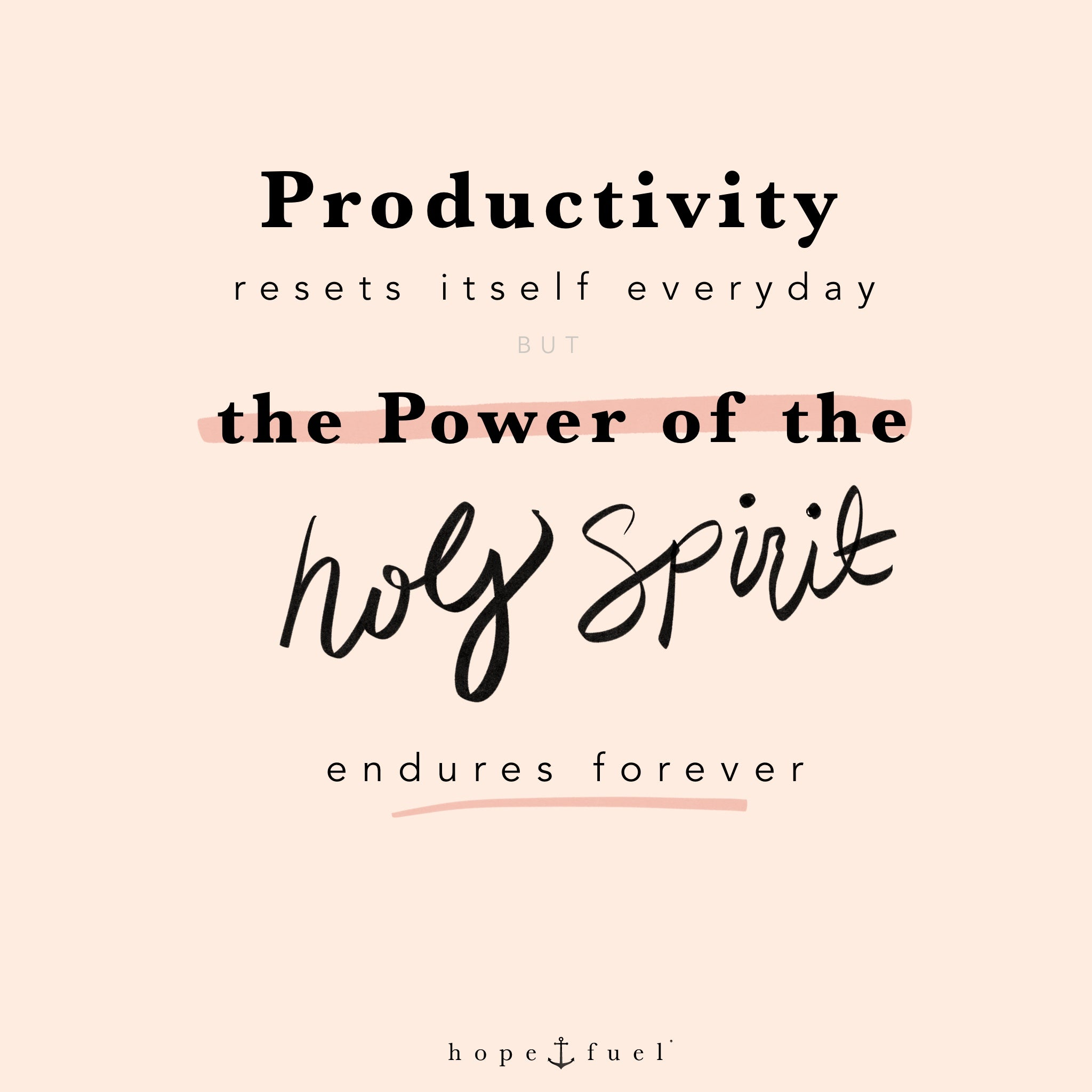 productivity resets itself everyday but the power of the holy spirit endures forever