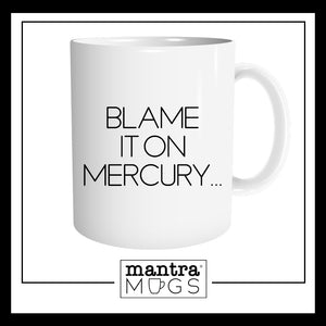 Blame it on Mercury Mug